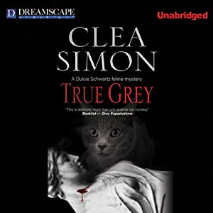 True Grey: A Dulcie Schwartz Feline Mystery, Book 5 | [Clea Simon]