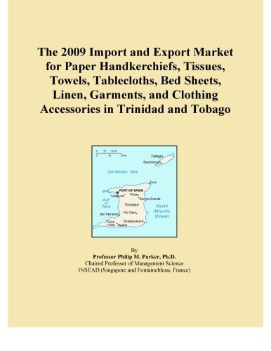 The 2009 Import and Export Market for Paper Handkerchiefs, Tissues, Towels, Tablecloths, Bed Sheets, Linen, Garments, and Clothing Accessories in Trinidad and Tobago