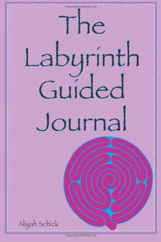 The Labyrinth Guided Journal: A Year in the Labyrinth: Walk your own journey to explore how labyrinths expand relaxation