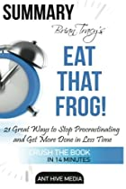 Brian Tracy's EAT THAT FROG!:: 21 Great Ways to Stop Procrastinating and Get More Done in Less Time Summary