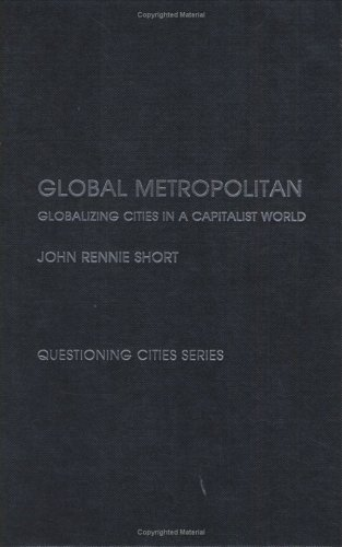 Global Metropolitan: Globalizing Cities in a Capitalist World (Questioning Cities)