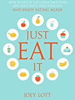 Just Eat It: How to Ditch the Green Smoothies & Juice Fasts, Heal Your Gut and Enjoy Eating Again (English Edition)
