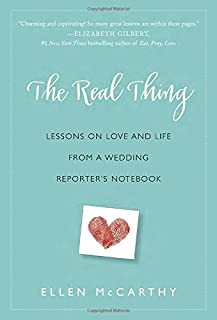 Book Cover: The Real Thing: Lessons on Love and Life from a Wedding Reporter's Notebook