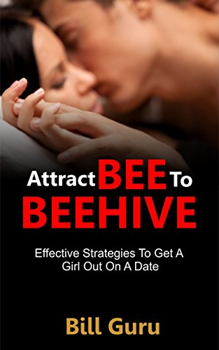 Dating: Attract BEE To BEEHIVE, Men Guide And Advice To Online Dating To Attract Women You Want: Effective Strategies To Get A Girl Out On A Date (Dating, … Women, Book, Men, Dating Game, Love, Tips)