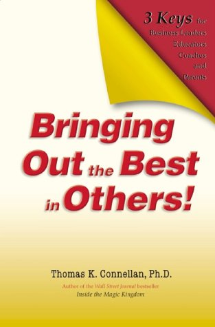 Bringing Out the Best in Others : 3 Keys for Business Leaders, Educators, Coaches and Parents, THOMAS K. CONNELLAN