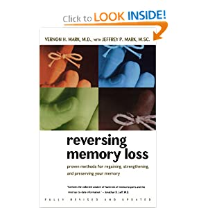 Reversing Memory Loss: Proven Methods for Regaining, Stengthening, and Preserving Your Memory, Featuring the Latest Research and Treaments Vernon H. Mark M.D., Jeffrey P. Mark M.D., Vernon Mark and Jeffrey Mark