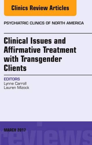 Clinical Issues and Affirmative Treatment with Transgender Clients, An Issue of Psychiatric Clinics of North America, 1e The Clinics: Internal Medicine) PDF Download Free