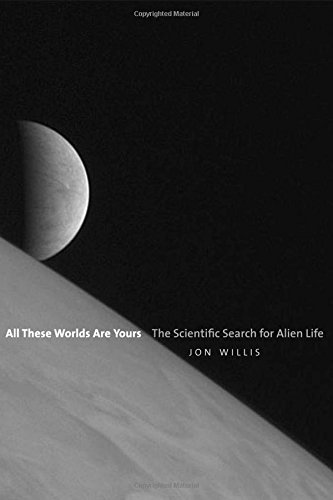 All These Worlds Are Yours: The Scientific Search for Alien Life
