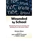 img - for [ Wounded by School: Recapturing the Joy in Learning and Standing Up to Old School Culture[ WOUNDED BY SCHOOL: RECAPTURING THE JOY IN LEARNING AND STANDING UP TO OLD SCHOOL CULTURE ] By Olson, Kirsten ( Author )Feb-01-2009 Paperback book / textbook / text book
