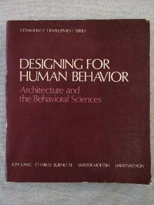 Designing for Human Behavior: Architecture and the Behavioral Sciences (Community Development Series, Vol. 6) PDF