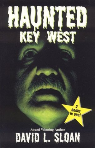 Haunted Key West / Strange Key West, David L. Sloan