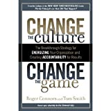 img - for Roger Connors,Tom Smith'sChange the Culture, Change the Game: The Breakthrough Strategy for Energizing Your Organization and Creating Accountability for Results [Hardcover](2011) book / textbook / text book