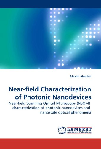 Near-Field Characterization Of Photonic Nanodevices: Near-Field Scanning Optical Microscopy (Nsom) Characterization Of Photonic Nanodevices And Nanoscale Optical Phenomena