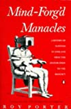 Mind-forg'd Manacles: History of Madness in England from the Restoration to the Regency (0140124780) by Porter, Roy