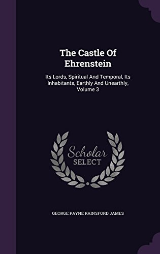 The Castle Of Ehrenstein: Its Lords, Spiritual And Temporal, Its Inhabitants, Earthly And Unearthly, Volume 3