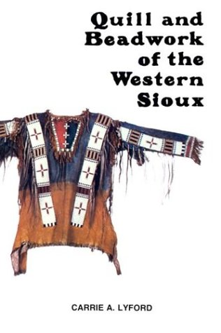 Quill and Beadwork of the Western Sioux, Carrie A. Lyford