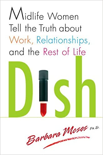 Dish: Midlife Women Tell the Truth about Work, Relationships, and the Rest of Life