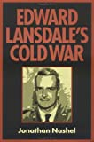 img - for Edward Lansdale's Cold War (Culture, Politics, and the Cold War) book / textbook / text book
