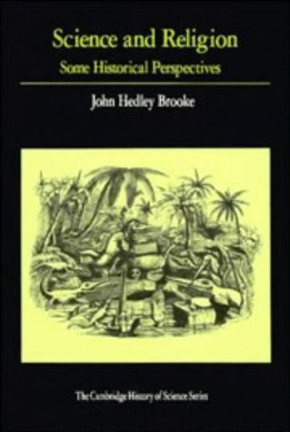 Science and Religion: Some Historical Perspectives (Cambridge Studies in the History of Science), JOHN HEDLEY BROOKE
