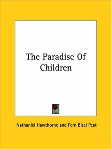 Nathaniel Hawthorne - The Paradise of Children [with Biographical Introduction]