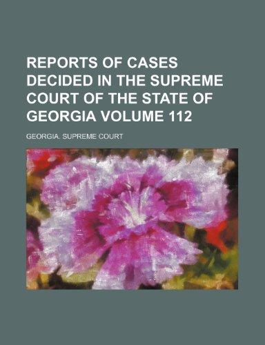 Reports of cases decided in the Supreme Court of the State of Georgia Volume 112