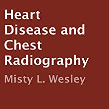Heart Disease and Chest Radiography (       UNABRIDGED) by Misty L. Wesley Narrated by Eileen Rizzo, Eye Hear Voices