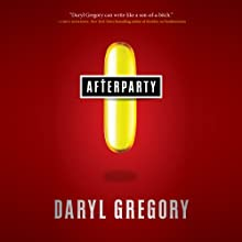 Afterparty (       UNABRIDGED) by Daryl Gregory Narrated by Tavia Gilbert