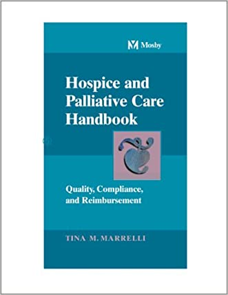 Hospice and Palliative Care Handbook: Quality, Compliance, and Reimbursement written by Tina M. Marrelli MSN  MA  RN