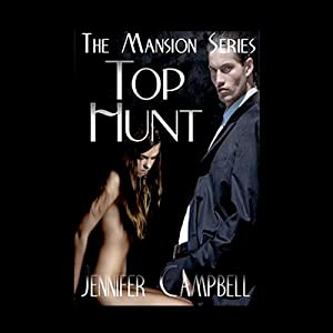 Top Hunt - An Erotic Story: The Mansion Series | [Jennifer Campbell]
