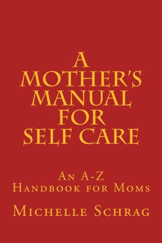A Mother's Manual for Self-Care: An A-Z Handbook for Moms