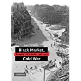 Black Market, Cold War: Everyday Life in Berlin, 1946-1949 ~ Paul Steege