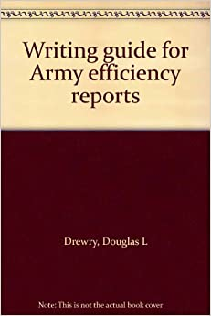 army writing guide Call for latest edition 300+ pages do away with the countless hours of frustration you spend on reinventing the wheel every time you draft an efficiency report, or other personal performance documents.