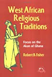 West African Religious Traditions: Focus on the Akan of Ghana (Faith M
