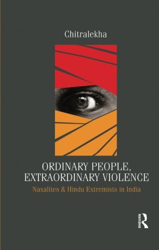 Ordinary People, Extraordinary Violence: Naxalites and Hindu Extremists in India