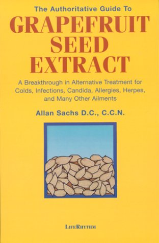 The Authoritative Guide to Grapefruit Seed Extract : Stay Healthy Naturally : A Natural Alternative for Treating Colds, Infections, Herpes, Candida and Many Other Ailments (Extract Naturally compare prices)
