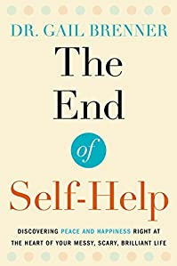 The End Of Self-help: Discovering Peace And Happiness Right At The Heart Of Your Messy, Scary, Brilliant Life by Gail Brenner ebook deal