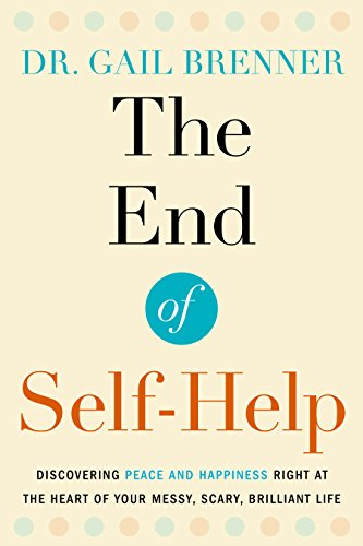 The End Of Self-help: Discovering Peace And Happiness Right At The Heart Of Your Messy, Scary, Brilliant Life by Dr. Gail Brenner ebook deal