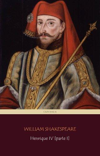 William Shakespeare - Henrique IV [Parte I] (Portuguese Edition)