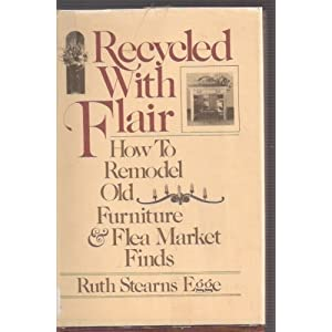 Recycled With Flair: How to Remodel Old Furniture and Flea Market