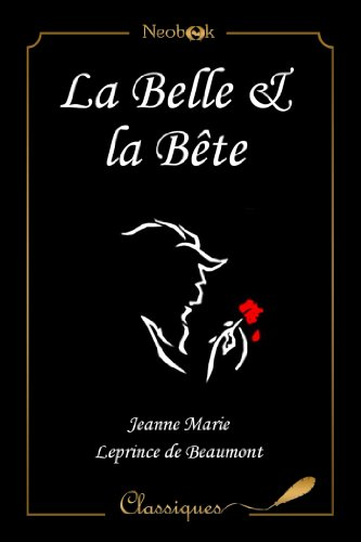 Jeanne-Marie Leprince De Beaumont - La Belle et la Bête