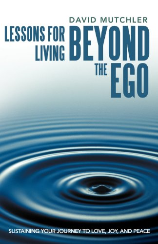 Learn more about the book, Lessons for Living Beyond the Ego: Sustaining Your Journey to Love, Joy & Peace