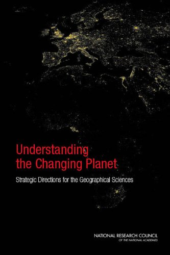 Understanding the Changing Planet: Strategic Directions for the Geographical Sciences (National Research Council)