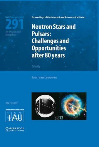 Neutron Stars and Pulsars (IAU S291): Challenges and Opportunities after 80 Years (Proceedings of the International Astr