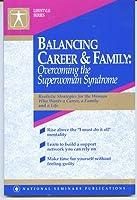 Balancing Career and Family: Overcoming the Superwoman Syndrome : A National Seminars Publications Desktop Handbook