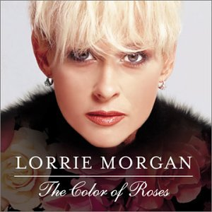LORRIE MORGAN - The Color of Roses - Zortam Music