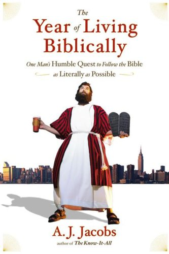 The Year of Living Biblically: One Man's Humble Quest to Follow the Bible as Literally as Possible, A. J. Jacobs