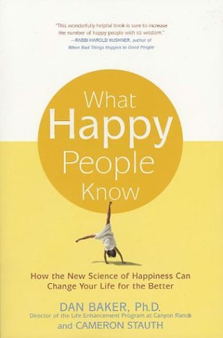 What Happy People Know How the New Science of Happiness Can Change Your Life for the Better
