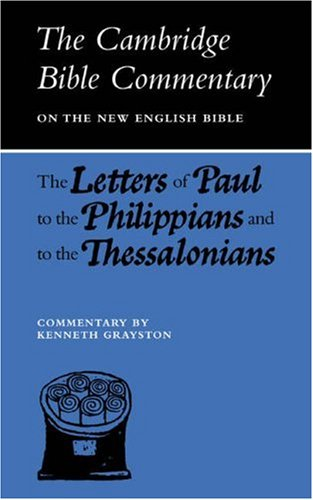Letters of Paul to the Philippians and to the Thessalonians (Cambridge Bible Commentaries on the New Testament), K. Grayston
