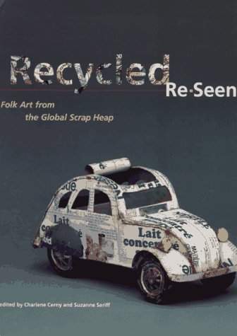 Recycled Re-Seen: Folk Art from the Global Scrap Heap