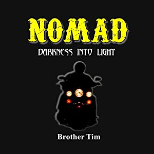 Nomad: Darkness into Light | [Brother Tim]